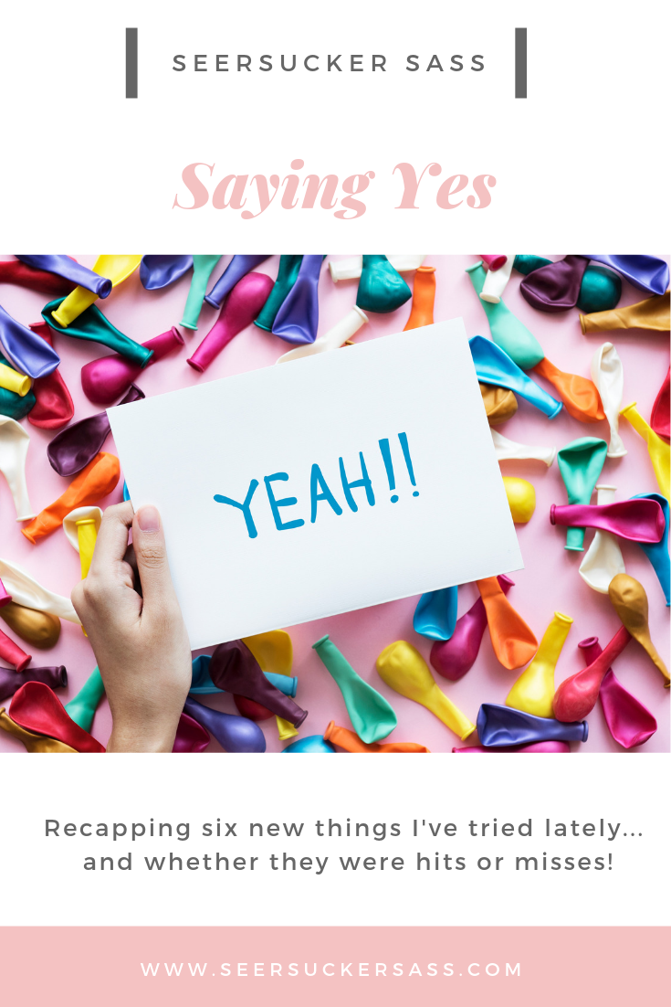 Saying Yes:  Six New Things I've Tried Lately