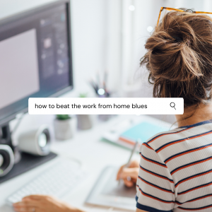 "Four ideas for beating the ""work from home"" blues"